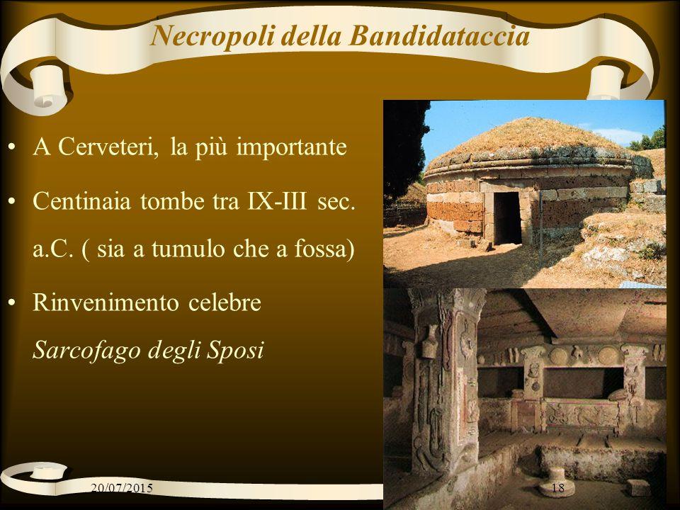Necropoli della Bandidataccia A Cerveteri, la più importante Centinaia tombe tra IX-III sec. a.C. ( sia a tumulo che a fossa) Rinvenimento celebre Sar