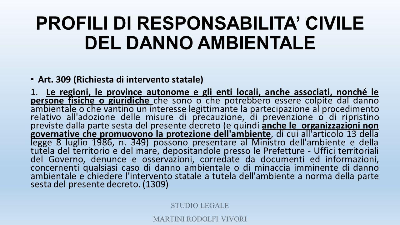 PROFILI DI RESPONSABILITA' CIVILE DEL DANNO AMBIENTALE Art. 309 (Richiesta di intervento statale) 1. Le regioni, le province autonome e gli enti local