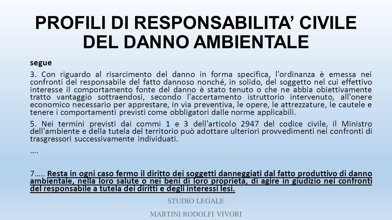 PROFILI DI RESPONSABILITA' CIVILE DEL DANNO AMBIENTALE segue 3. Con riguardo al risarcimento del danno in forma specifica, l'ordinanza è emessa nei co