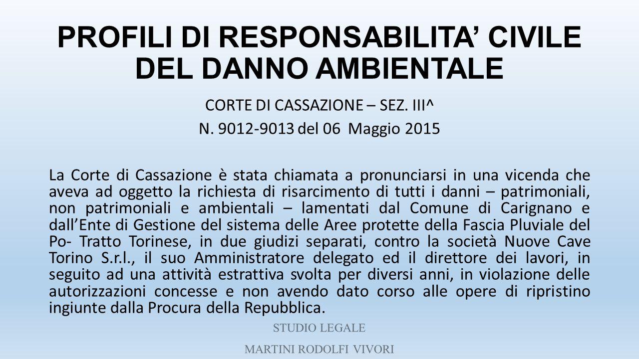 PROFILI DI RESPONSABILITA' CIVILE DEL DANNO AMBIENTALE CORTE DI CASSAZIONE – SEZ. III^ N. 9012-9013 del 06 Maggio 2015 La Corte di Cassazione è stata
