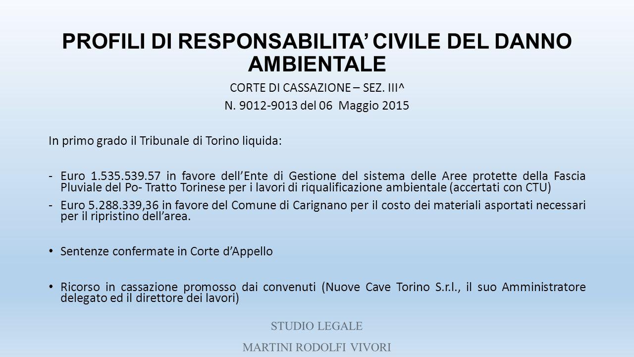 PROFILI DI RESPONSABILITA' CIVILE DEL DANNO AMBIENTALE CORTE DI CASSAZIONE – SEZ. III^ N. 9012-9013 del 06 Maggio 2015 In primo grado il Tribunale di