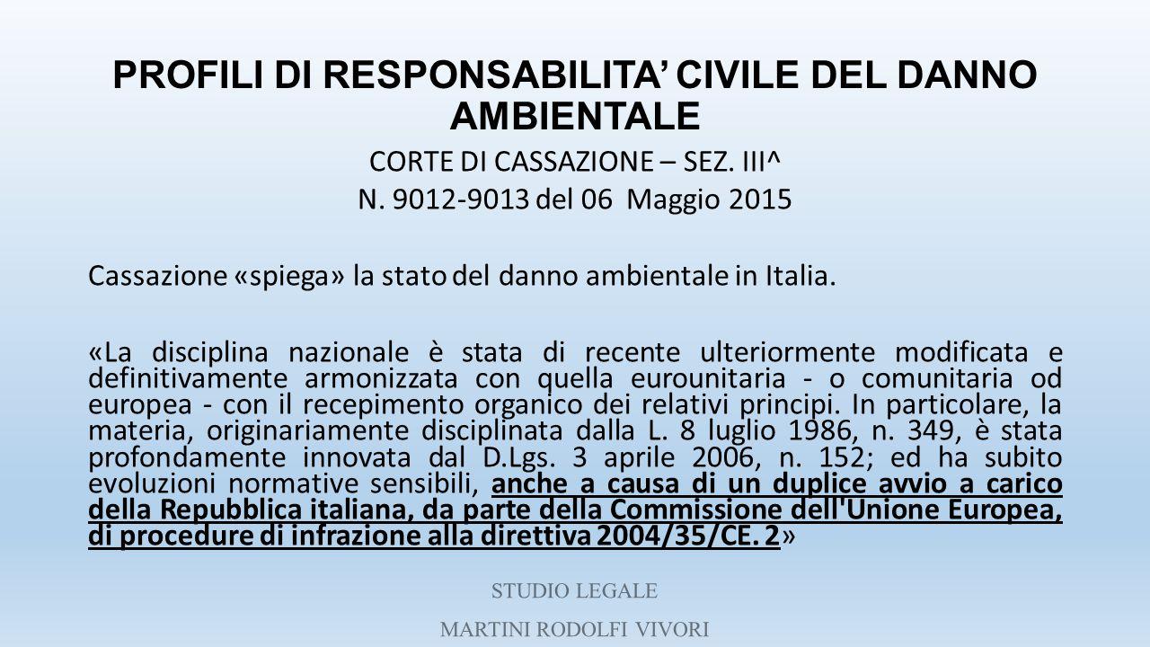 PROFILI DI RESPONSABILITA' CIVILE DEL DANNO AMBIENTALE CORTE DI CASSAZIONE – SEZ. III^ N. 9012-9013 del 06 Maggio 2015 Cassazione «spiega» la stato de