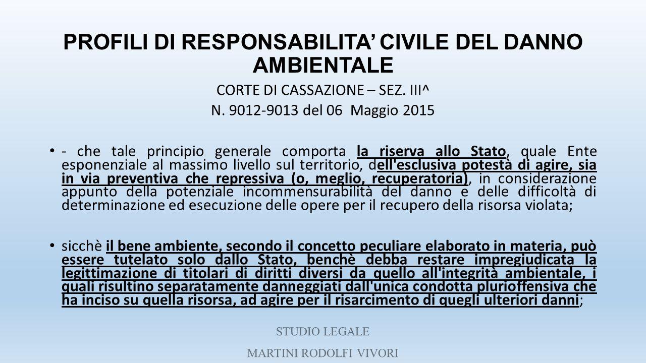PROFILI DI RESPONSABILITA' CIVILE DEL DANNO AMBIENTALE CORTE DI CASSAZIONE – SEZ. III^ N. 9012-9013 del 06 Maggio 2015 - che tale principio generale c
