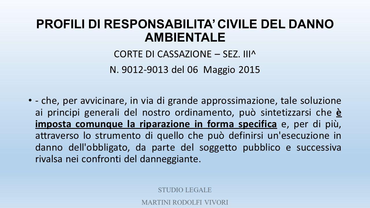 PROFILI DI RESPONSABILITA' CIVILE DEL DANNO AMBIENTALE CORTE DI CASSAZIONE – SEZ. III^ N. 9012-9013 del 06 Maggio 2015 - che, per avvicinare, in via d