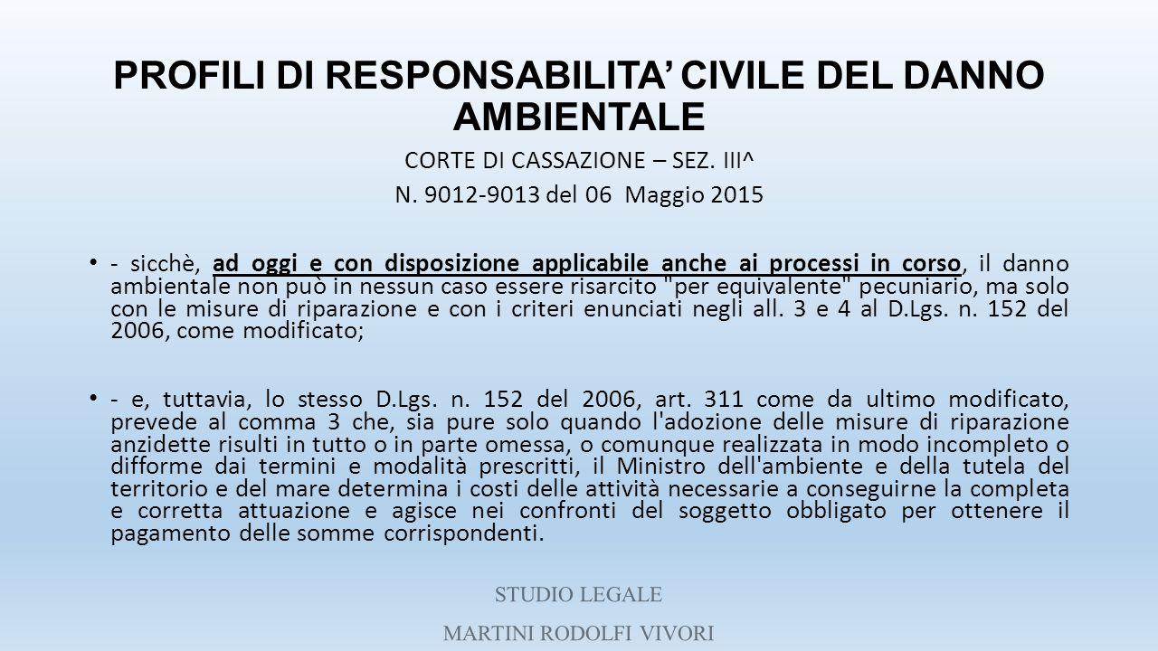PROFILI DI RESPONSABILITA' CIVILE DEL DANNO AMBIENTALE CORTE DI CASSAZIONE – SEZ. III^ N. 9012-9013 del 06 Maggio 2015 - sicchè, ad oggi e con disposi