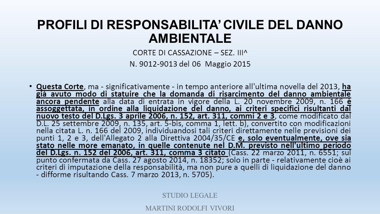 PROFILI DI RESPONSABILITA' CIVILE DEL DANNO AMBIENTALE CORTE DI CASSAZIONE – SEZ. III^ N. 9012-9013 del 06 Maggio 2015 Questa Corte, ma - significativ