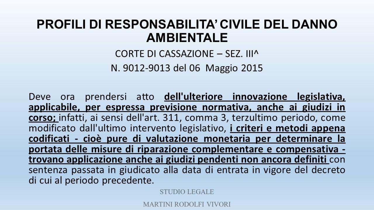 PROFILI DI RESPONSABILITA' CIVILE DEL DANNO AMBIENTALE CORTE DI CASSAZIONE – SEZ. III^ N. 9012-9013 del 06 Maggio 2015 Deve ora prendersi atto dell'ul