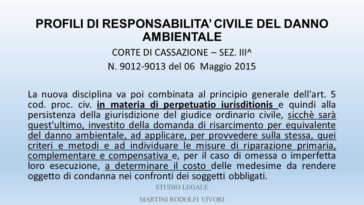 PROFILI DI RESPONSABILITA' CIVILE DEL DANNO AMBIENTALE CORTE DI CASSAZIONE – SEZ. III^ N. 9012-9013 del 06 Maggio 2015 La nuova disciplina va poi comb
