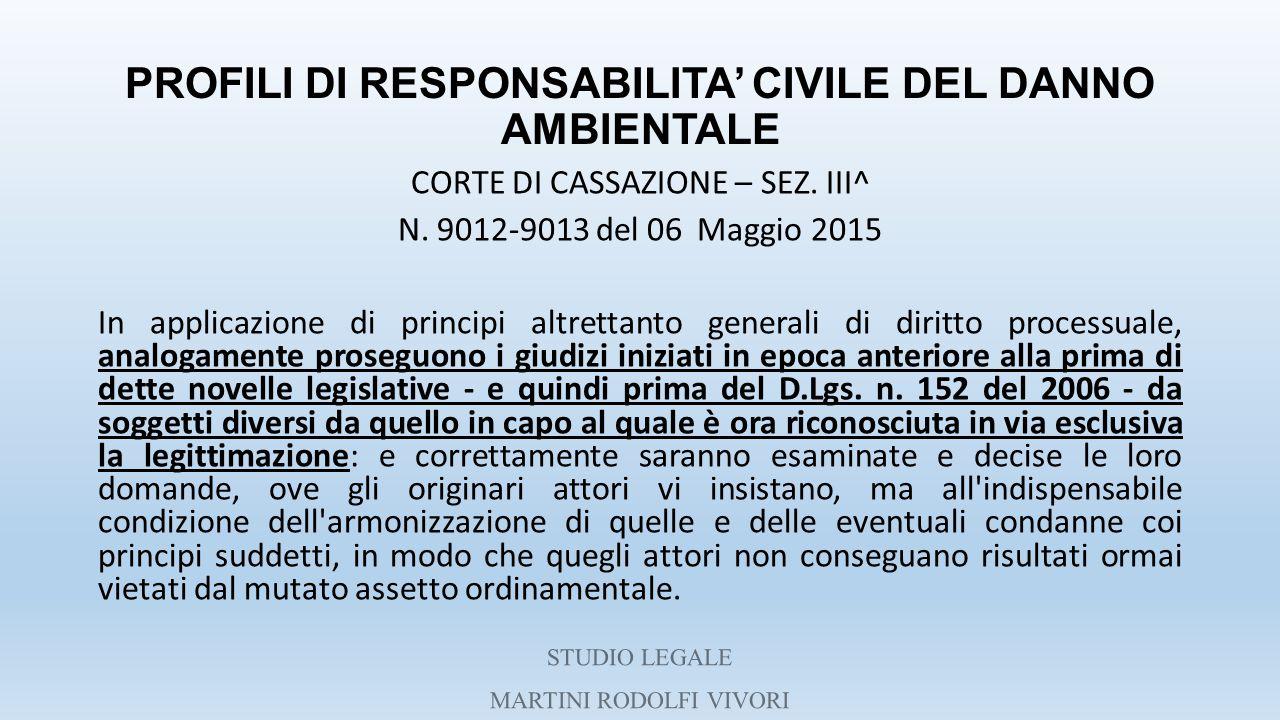 PROFILI DI RESPONSABILITA' CIVILE DEL DANNO AMBIENTALE CORTE DI CASSAZIONE – SEZ. III^ N. 9012-9013 del 06 Maggio 2015 In applicazione di principi alt