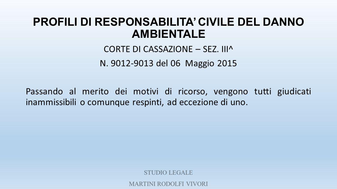 PROFILI DI RESPONSABILITA' CIVILE DEL DANNO AMBIENTALE CORTE DI CASSAZIONE – SEZ. III^ N. 9012-9013 del 06 Maggio 2015 Passando al merito dei motivi d