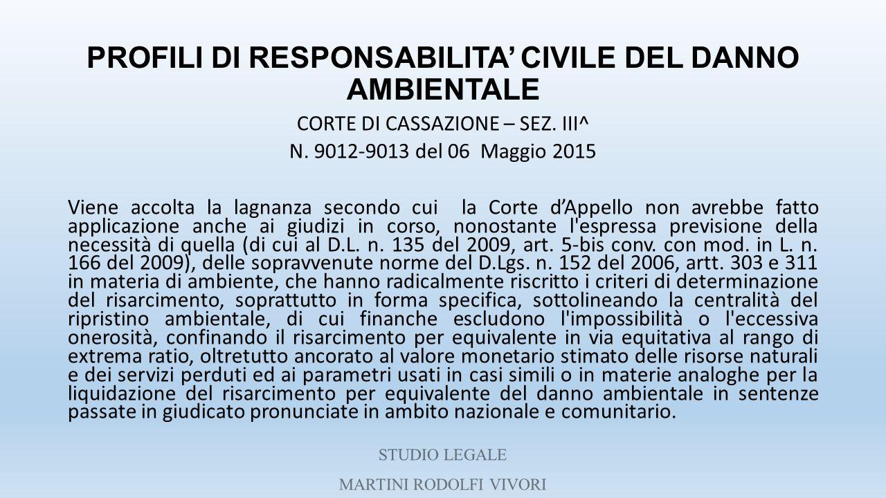 PROFILI DI RESPONSABILITA' CIVILE DEL DANNO AMBIENTALE CORTE DI CASSAZIONE – SEZ. III^ N. 9012-9013 del 06 Maggio 2015 Viene accolta la lagnanza secon