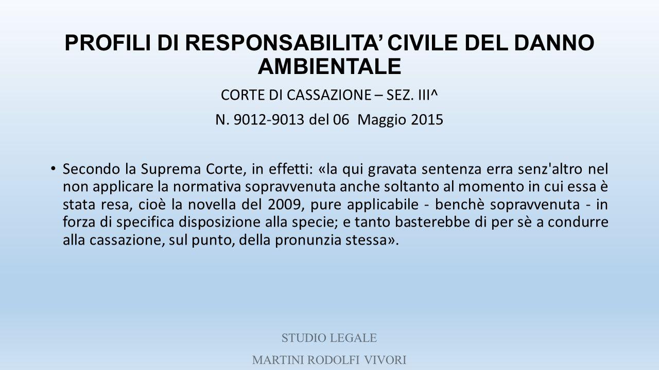 PROFILI DI RESPONSABILITA' CIVILE DEL DANNO AMBIENTALE CORTE DI CASSAZIONE – SEZ. III^ N. 9012-9013 del 06 Maggio 2015 Secondo la Suprema Corte, in ef