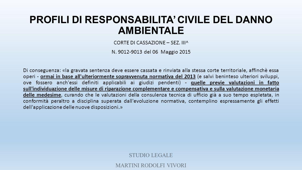 PROFILI DI RESPONSABILITA' CIVILE DEL DANNO AMBIENTALE CORTE DI CASSAZIONE – SEZ. III^ N. 9012-9013 del 06 Maggio 2015 Di conseguenza: «la gravata sen