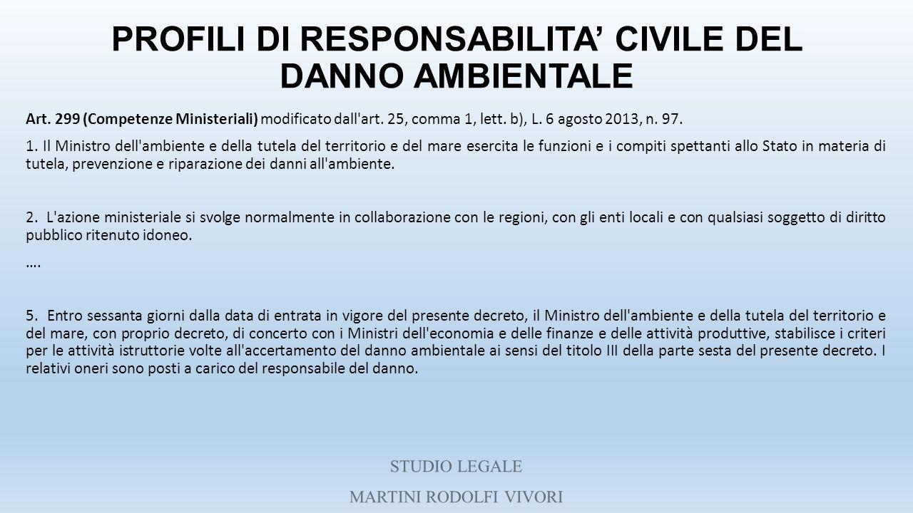 PROFILI DI RESPONSABILITA' CIVILE DEL DANNO AMBIENTALE Art. 299 (Competenze Ministeriali) modificato dall'art. 25, comma 1, lett. b), L. 6 agosto 2013