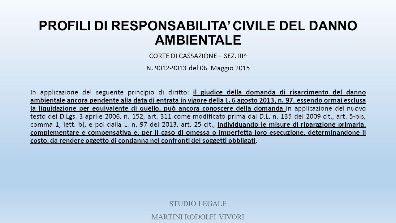 PROFILI DI RESPONSABILITA' CIVILE DEL DANNO AMBIENTALE CORTE DI CASSAZIONE – SEZ. III^ N. 9012-9013 del 06 Maggio 2015 In applicazione del seguente pr