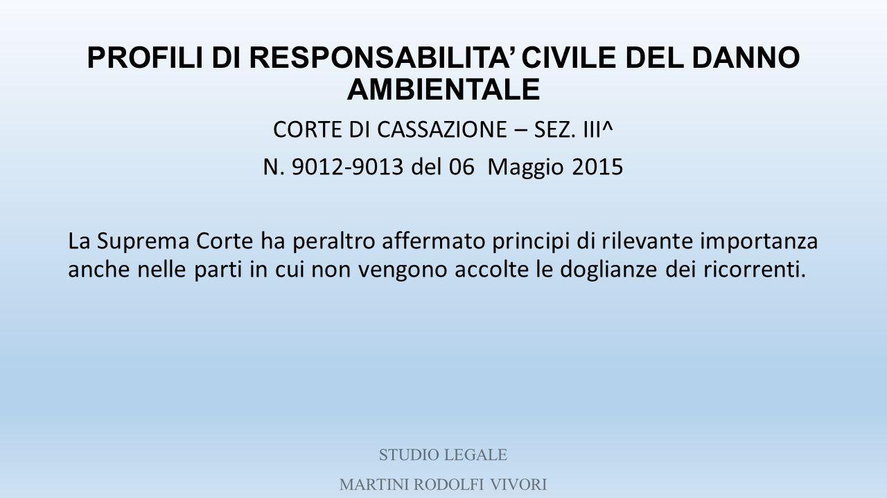 PROFILI DI RESPONSABILITA' CIVILE DEL DANNO AMBIENTALE CORTE DI CASSAZIONE – SEZ. III^ N. 9012-9013 del 06 Maggio 2015 La Suprema Corte ha peraltro af
