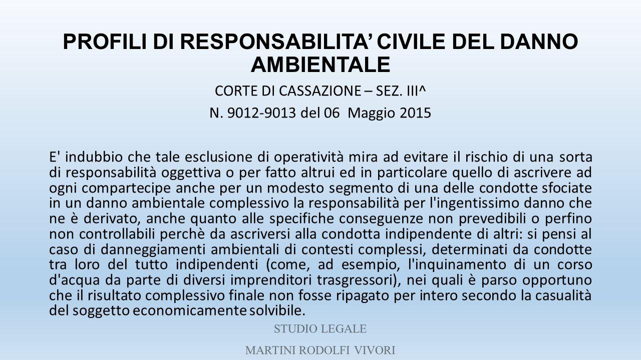 PROFILI DI RESPONSABILITA' CIVILE DEL DANNO AMBIENTALE CORTE DI CASSAZIONE – SEZ. III^ N. 9012-9013 del 06 Maggio 2015 E' indubbio che tale esclusione