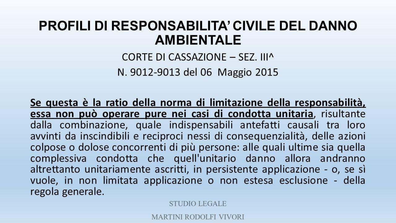 PROFILI DI RESPONSABILITA' CIVILE DEL DANNO AMBIENTALE CORTE DI CASSAZIONE – SEZ. III^ N. 9012-9013 del 06 Maggio 2015 Se questa è la ratio della norm