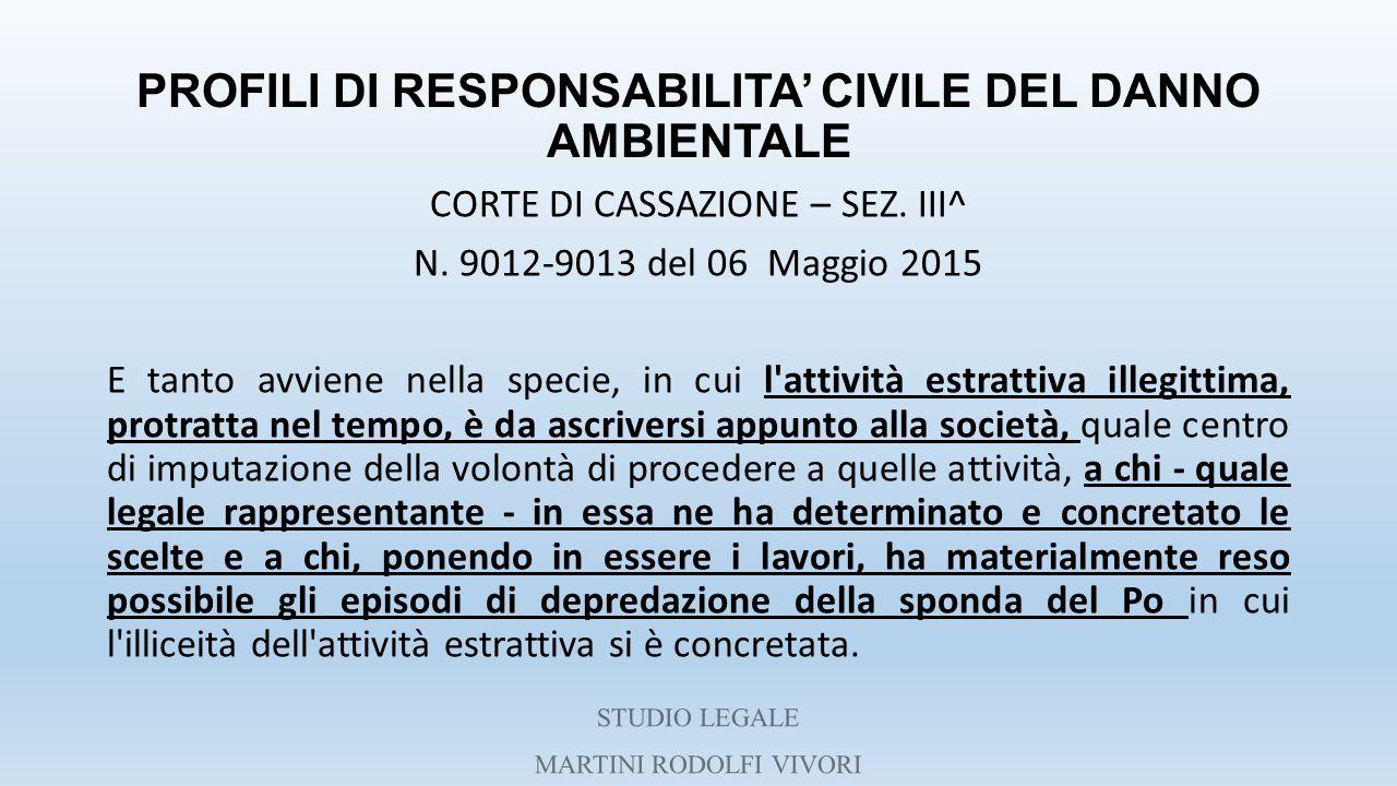 PROFILI DI RESPONSABILITA' CIVILE DEL DANNO AMBIENTALE CORTE DI CASSAZIONE – SEZ. III^ N. 9012-9013 del 06 Maggio 2015 E tanto avviene nella specie, i