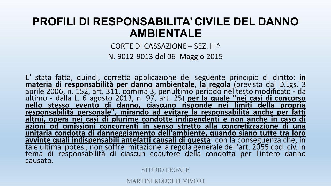 PROFILI DI RESPONSABILITA' CIVILE DEL DANNO AMBIENTALE CORTE DI CASSAZIONE – SEZ. III^ N. 9012-9013 del 06 Maggio 2015 E' stata fatta, quindi, corrett