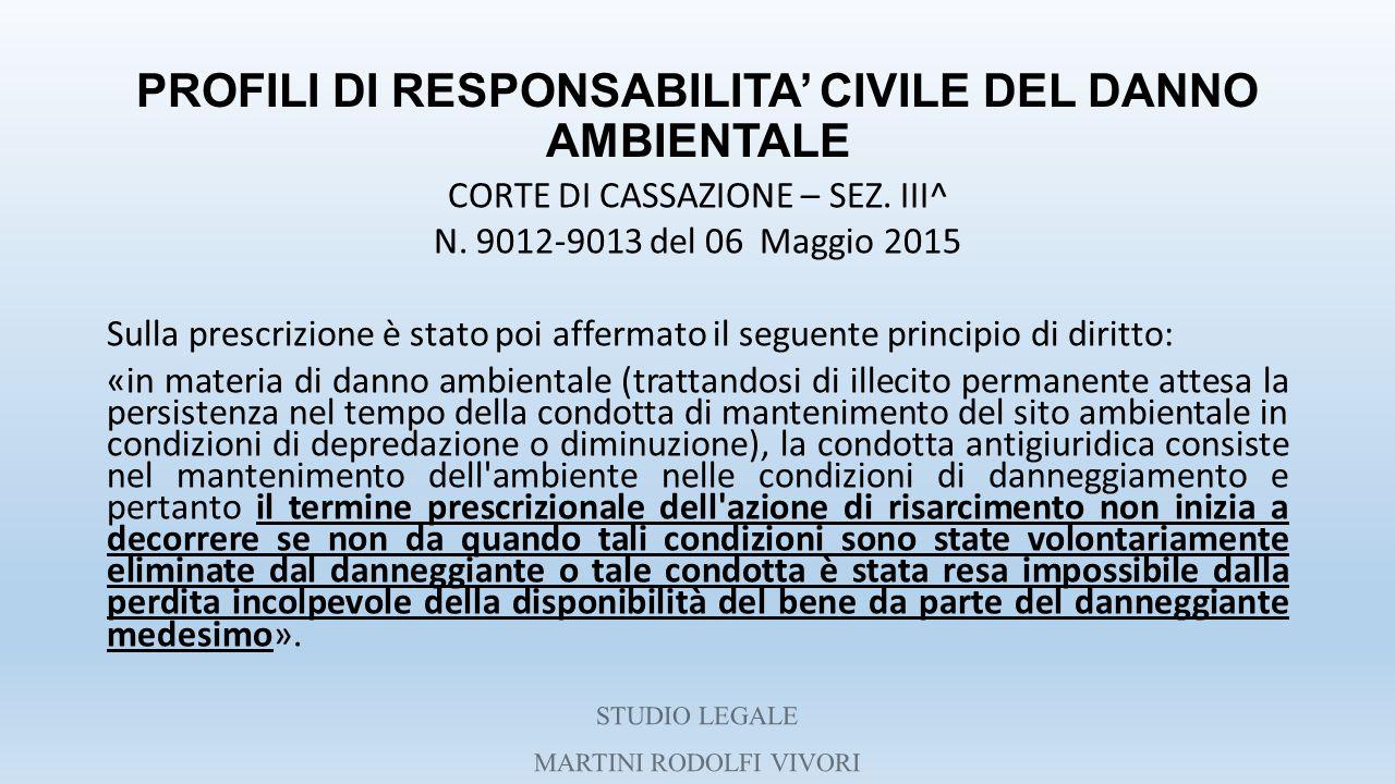 PROFILI DI RESPONSABILITA' CIVILE DEL DANNO AMBIENTALE CORTE DI CASSAZIONE – SEZ. III^ N. 9012-9013 del 06 Maggio 2015 Sulla prescrizione è stato poi