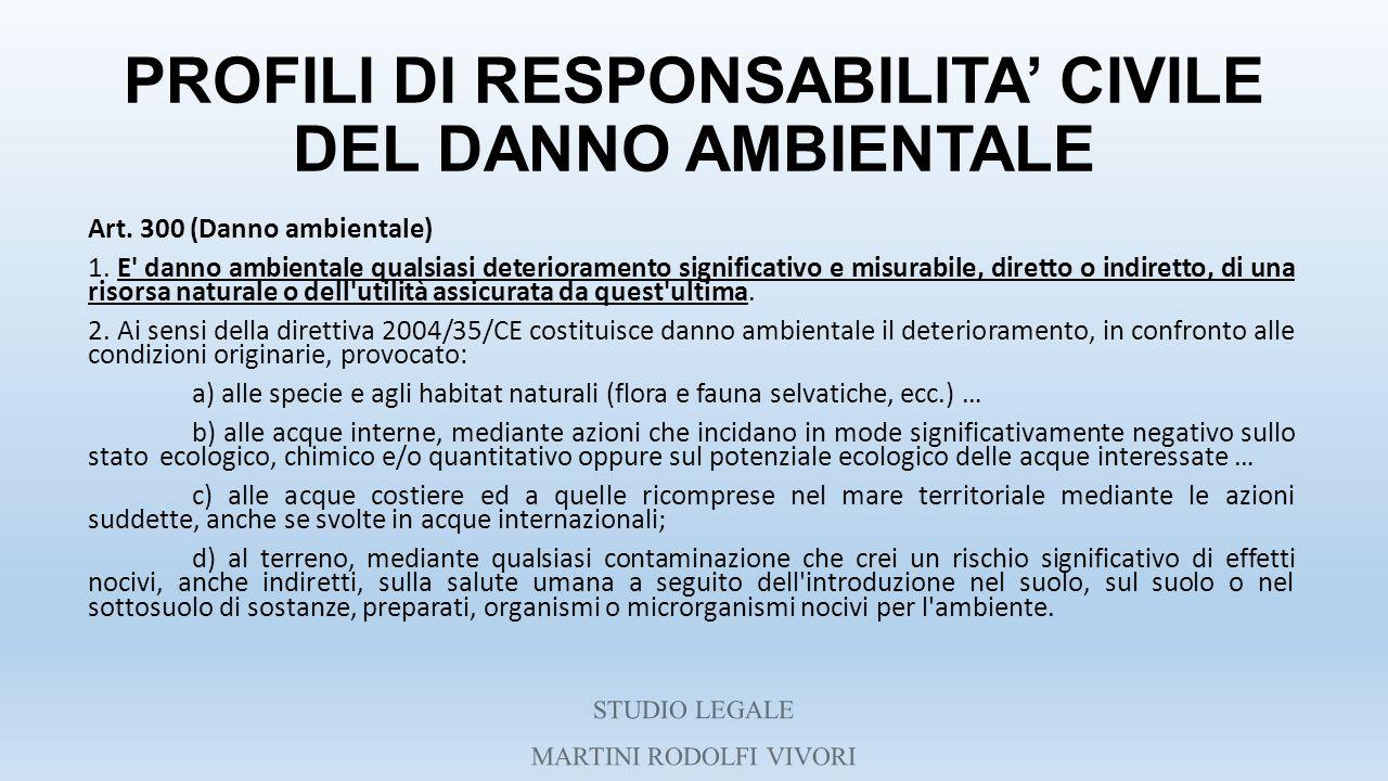 PROFILI DI RESPONSABILITA' CIVILE DEL DANNO AMBIENTALE Art. 300 (Danno ambientale) 1. E' danno ambientale qualsiasi deterioramento significativo e mis