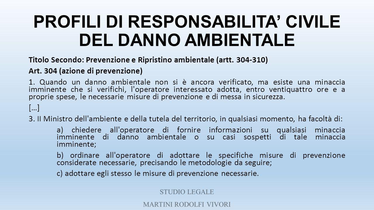 PROFILI DI RESPONSABILITA' CIVILE DEL DANNO AMBIENTALE Titolo Secondo: Prevenzione e Ripristino ambientale (artt. 304-310) Art. 304 (azione di prevenz