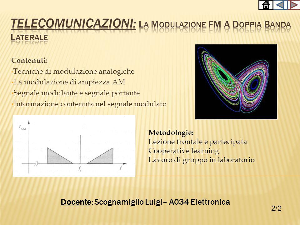Prerequisiti: Conoscere il significato di tensione, corrente, potenza, frequenza. Conoscere il concetto di segnale e di modulazione. Obiettivi: Lo stu