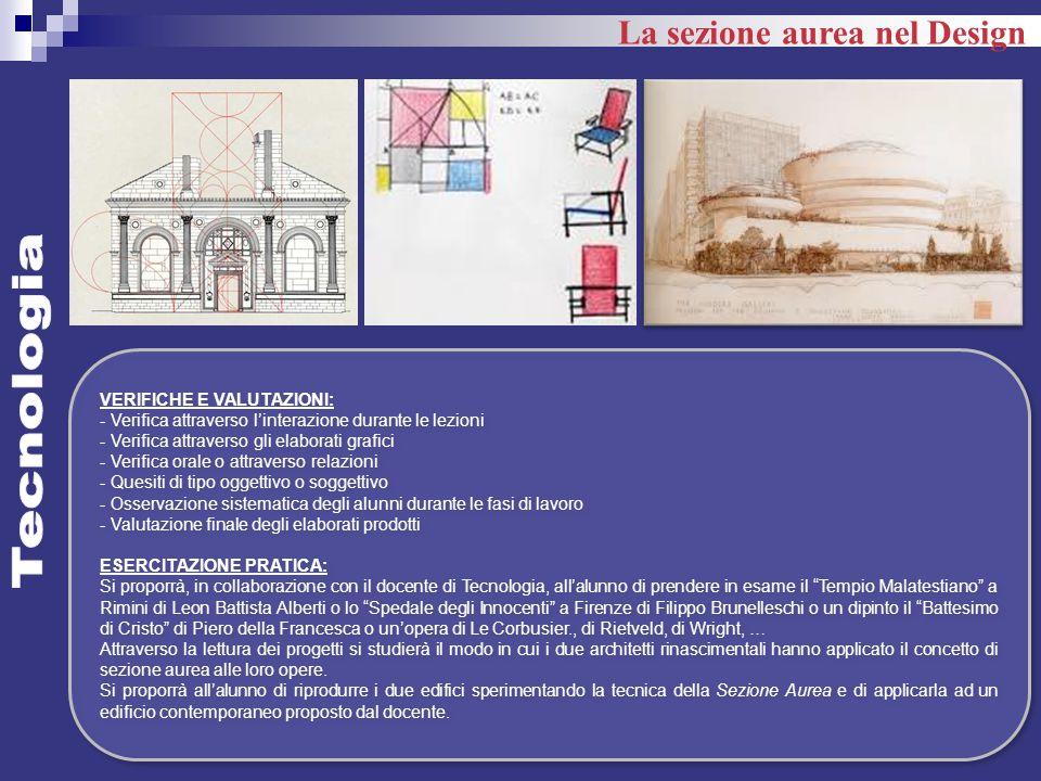 La sezione aurea nel Design VERIFICHE E VALUTAZIONI: - Verifica attraverso l'interazione durante le lezioni - Verifica attraverso gli elaborati grafic