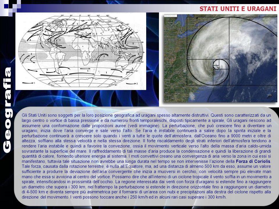 STATI UNITI E URAGANI Gli Stati Uniti sono soggetti per la loro posizione geografica ad uragani spesso altamente distruttivi. Questi sono caratterizza