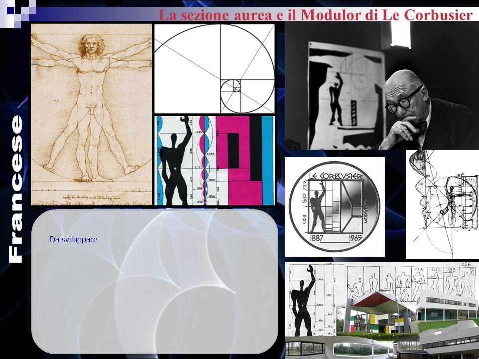 La sezione aurea e il Modulor di Le Corbusier Da sviluppare