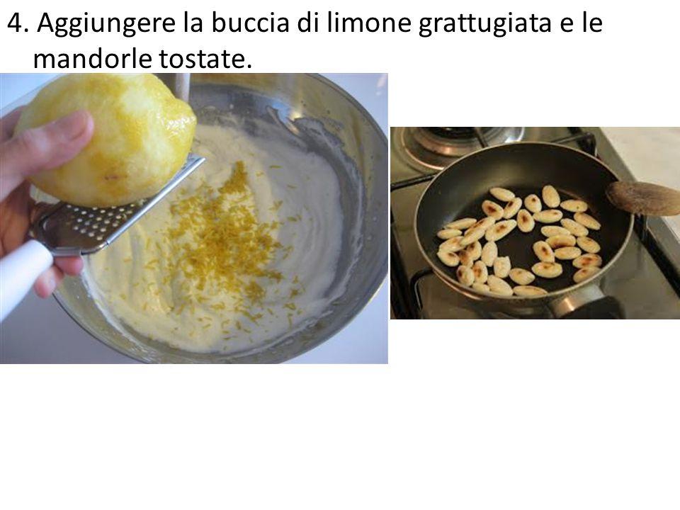 4. Aggiungere la buccia di limone grattugiata e le mandorle tostate.