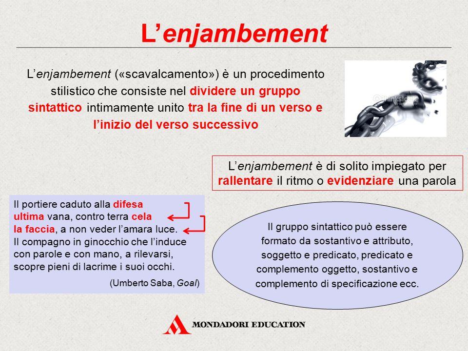 L'enjambement L'enjambement («scavalcamento») è un procedimento stilistico che consiste nel dividere un gruppo sintattico intimamente unito tra la fin