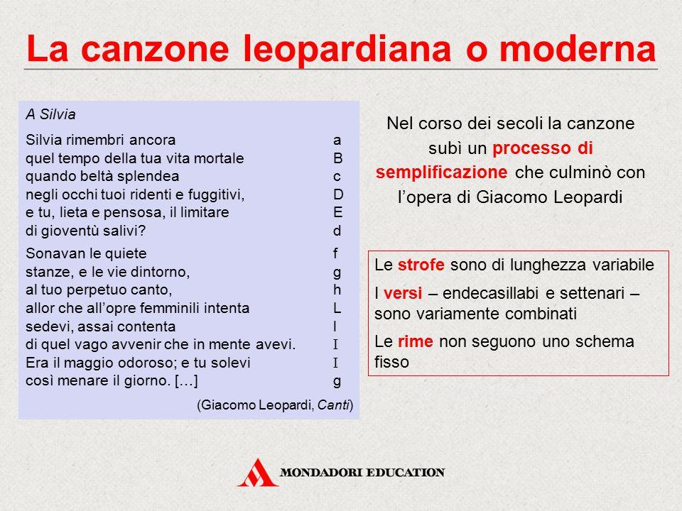 La canzone leopardiana o moderna Nel corso dei secoli la canzone subì un processo di semplificazione che culminò con l'opera di Giacomo Leopardi Le st