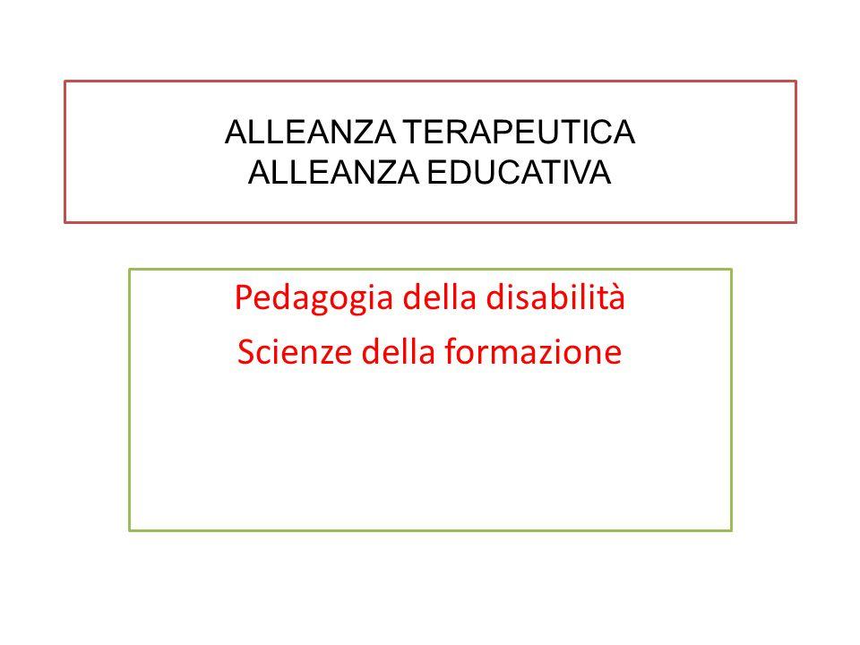 ALLEANZA TERAPEUTICA ALLEANZA EDUCATIVA Pedagogia della disabilità Scienze della formazione