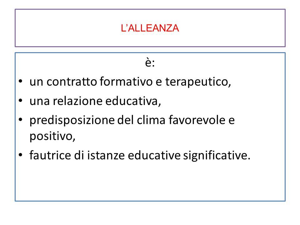 L'ALLEANZA è: un contratto formativo e terapeutico, una relazione educativa, predisposizione del clima favorevole e positivo, fautrice di istanze educ