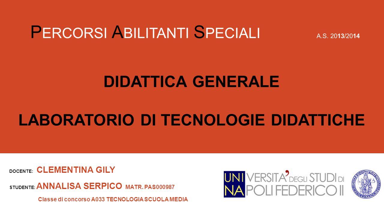 DOCENTE: CLEMENTINA GILY STUDENTE: ANNALISA SERPICO MATR. PAS000987 Classe di concorso A033 TECNOLOGIA SCUOLA MEDIA DIDATTICA GENERALE LABORATORIO DI