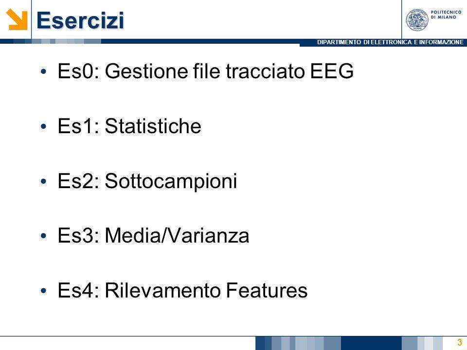 DIPARTIMENTO DI ELETTRONICA E INFORMAZIONEEsercizi Es0: Gestione file tracciato EEG Es1: Statistiche Es2: Sottocampioni Es3: Media/Varianza Es4: Rilev