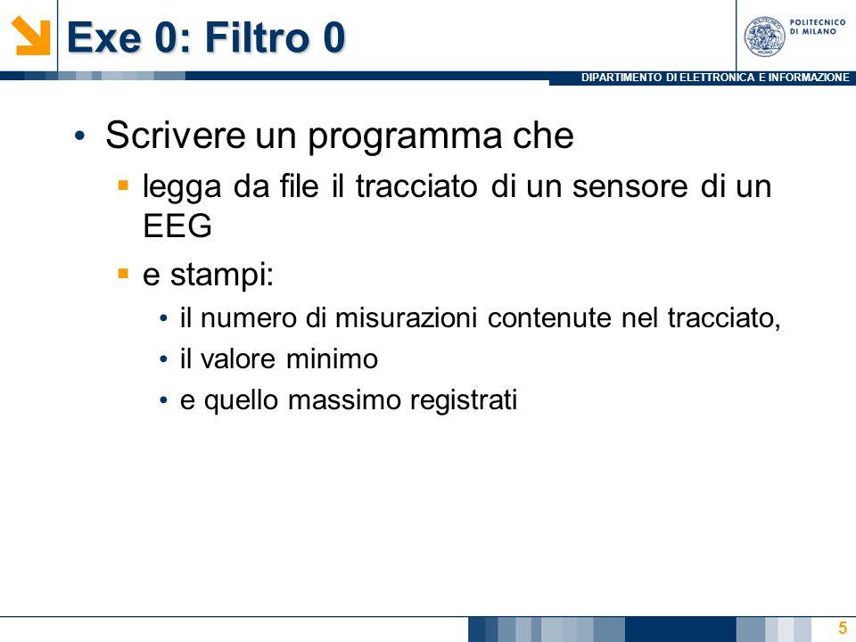 DIPARTIMENTO DI ELETTRONICA E INFORMAZIONE Exe 0: Filtro 0 Scrivere un programma che  legga da file il tracciato di un sensore di un EEG  e stampi: