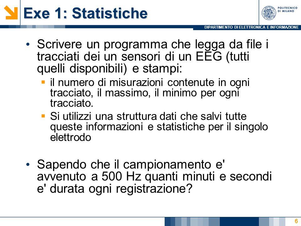 DIPARTIMENTO DI ELETTRONICA E INFORMAZIONE Exe 1: Statistiche Scrivere un programma che legga da file i tracciati dei un sensori di un EEG (tutti quel