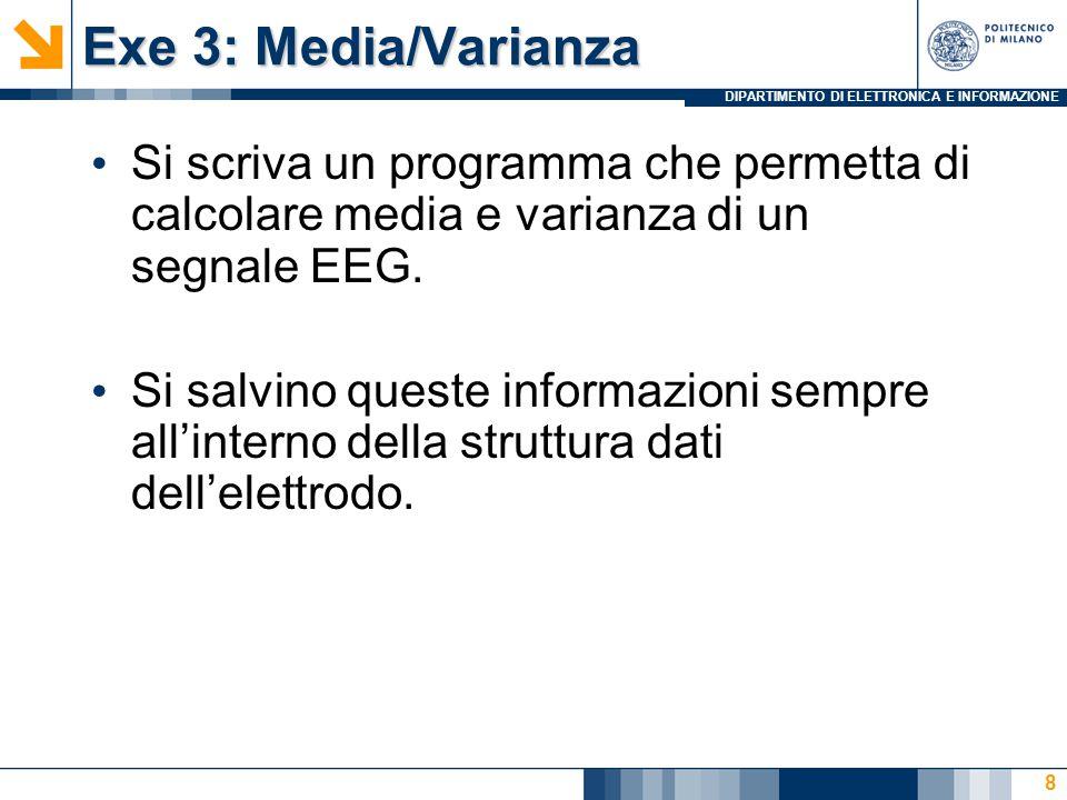 DIPARTIMENTO DI ELETTRONICA E INFORMAZIONE Exe 3: Media/Varianza Si scriva un programma che permetta di calcolare media e varianza di un segnale EEG.