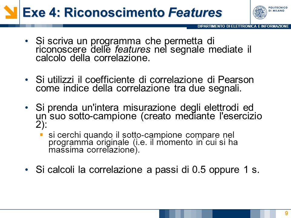 DIPARTIMENTO DI ELETTRONICA E INFORMAZIONE Exe 4: Riconoscimento Features 9 Si scriva un programma che permetta di riconoscere delle features nel segn