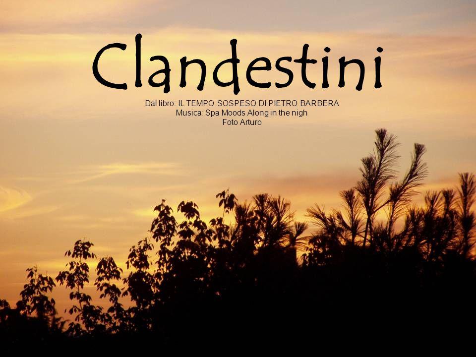 Clandestini Dal libro: IL TEMPO SOSPESO DI PIETRO BARBERA Musica: Spa Moods Along in the nigh Foto Arturo
