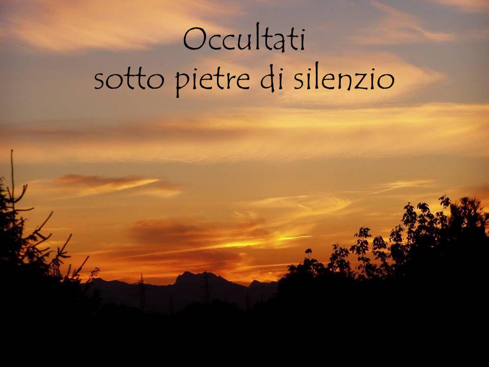 Occultati sotto pietre di silenzio
