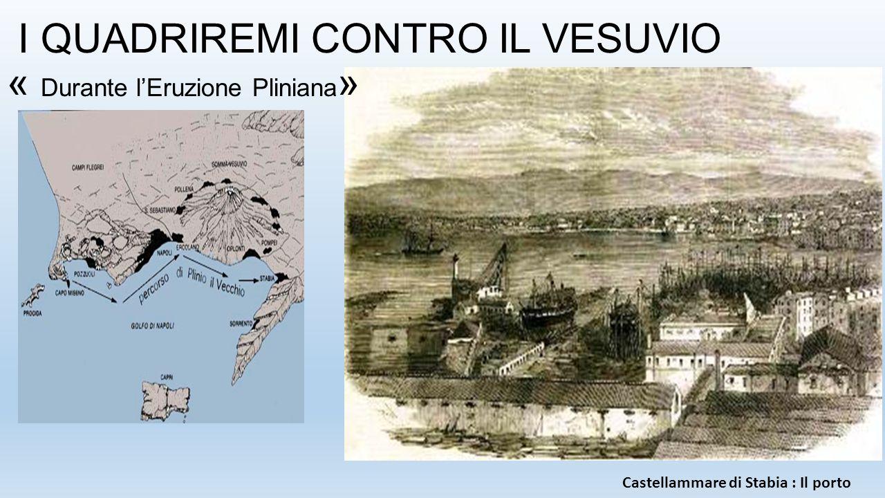 I QUADRIREMI CONTRO IL VESUVIO « Durante l'Eruzione Pliniana » Castellammare di Stabia : Il porto