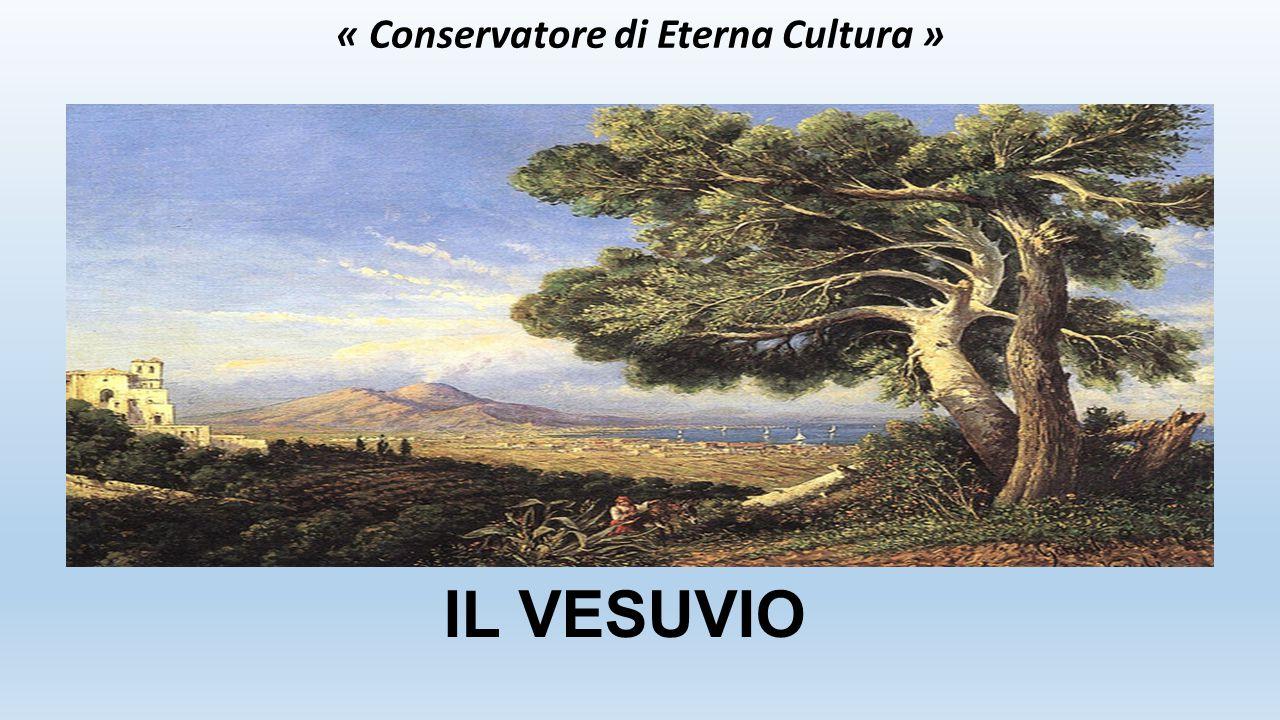 IL VESUVIO « Conservatore di Eterna Cultura »