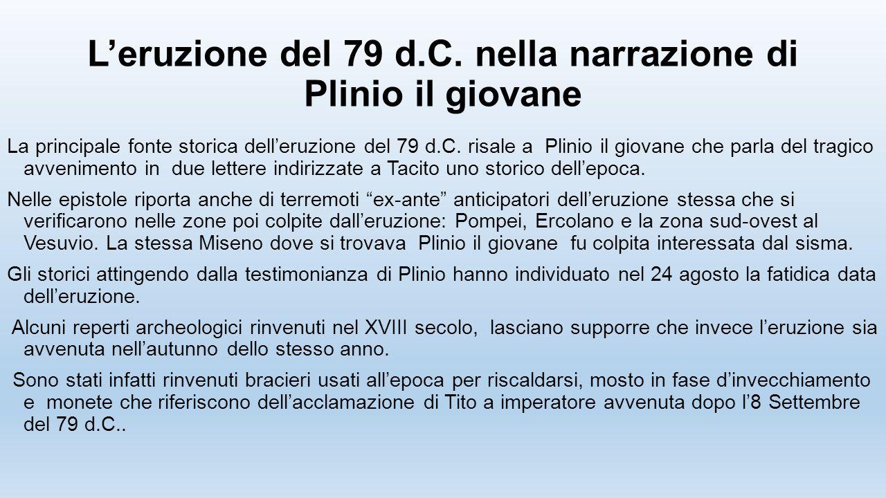 L'eruzione del 79 d.C. nella narrazione di Plinio il giovane La principale fonte storica dell'eruzione del 79 d.C. risale a Plinio il giovane che parl