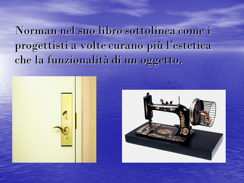 Norman nel suo libro sottolinea come i progettisti a volte curano più l'estetica che la funzionalità di un oggetto.