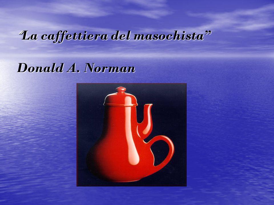 """"""" La caffettiera del masochista"""" Donald A. Norman"""