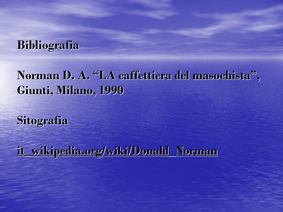 """Bibliografia Norman D. A. """"LA caffettiera del masochista"""", Giunti, Milano, 1990 Sitografia it_wikipedia.org/wiki/Donald_Norman"""